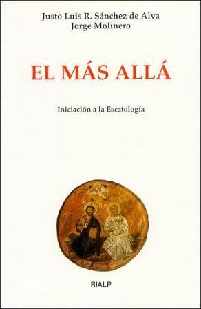 El más allá : iniciación a la escatología / Justo Luis R. Sánchez de Alva, Jorge Molinero D. de Vidaurreta - Madrid : Rialp, imp. 2000