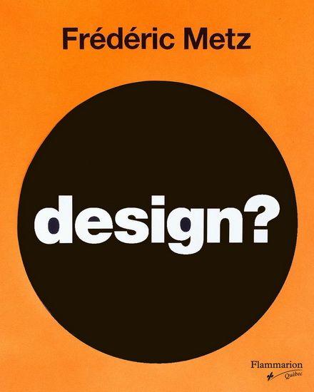 FRÉDÉRIC METZ - Design?: beauté et fonction passées au crible - Architecture - Design - LIVRES - Renaud-Bray.com - Ma librairie coup de coeur