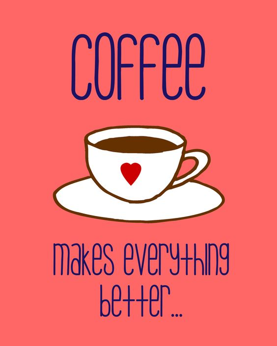 Image result for coffee makes everything better