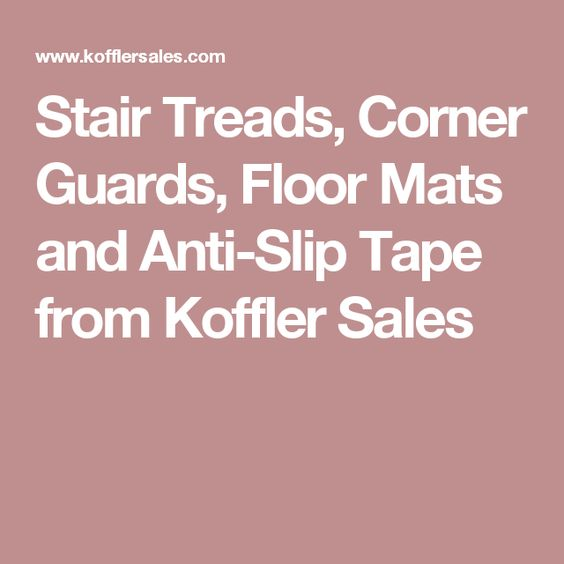 Stair Treads, Corner Guards, Floor Mats and Anti-Slip Tape from Koffler Sales