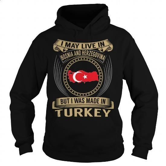Live in Bosnia and Herzegovina - Made in Turkey - Special - #tee times #best sweatshirt. SIMILAR ITEMS => https://www.sunfrog.com/States/Live-in-Bosnia-and-Herzegovina--Made-in-Turkey--Special-Black-Hoodie.html?id=60505