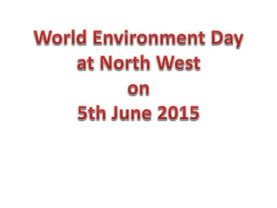 World Environment Day at North West on 5th June 2015