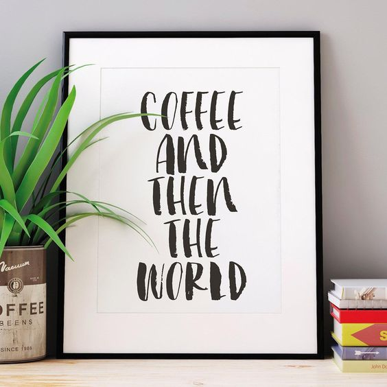 Coffee and then the World http://www.amazon.com/dp/B01A47ZUUS motivationmonday print inspirational black white poster motivational quote inspiring gratitude word art bedroom beauty happiness success motivate inspire
