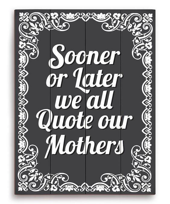 We Are Brothers From Different Mothers Quotes: Sooner Or Later, We All Quote Our Mothers