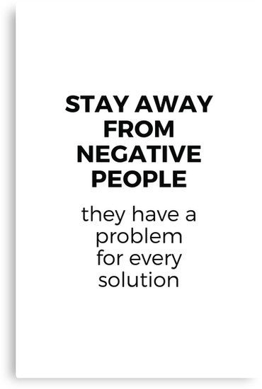 Stay Away From Negative People Canvas Print Quotes Quotestoliveby Inspirational Posters Card Negative People Quotes Negative People Negativity Quotes