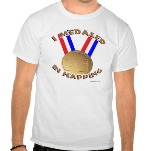 I Medaled in Napping Tee Shirts. Perfect for watching sports and eating chips while you do it. #medals Go team USA!