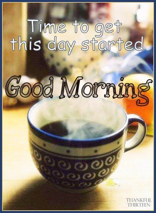 Time To Get This Day Started Good Morning Pictures, Photos, and Images for Facebook, Tumblr, Pinterest, and Twitter