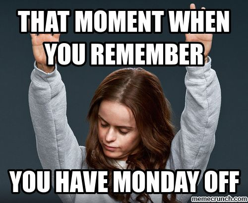 Monday Memes Generate A Meme Using This Image Weekend Humor Funny Monday Memes Monday Humor