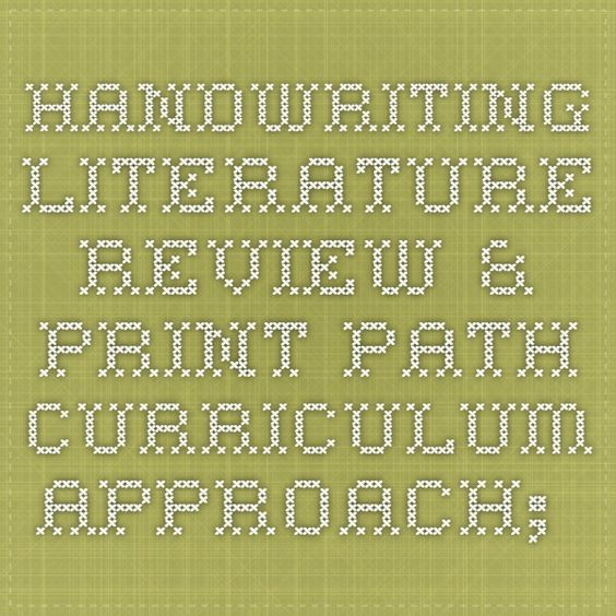 Handwriting Literature Review \ Print Path Curriculum Approach - literature review