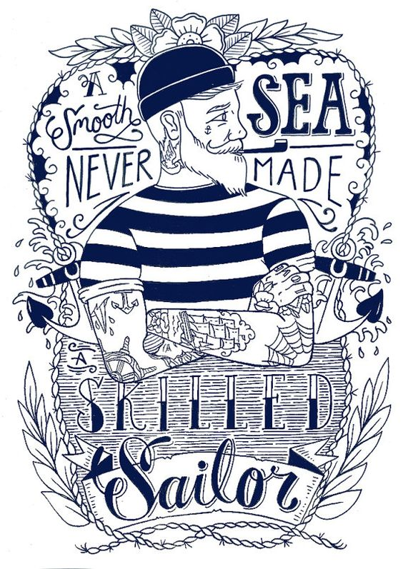 A Smooth Sea Never Made A Skilled Sailor: