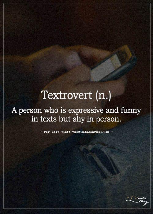 Textrovertida: persona expresiva y divertida en textos pero tímida en persona... o sea yo