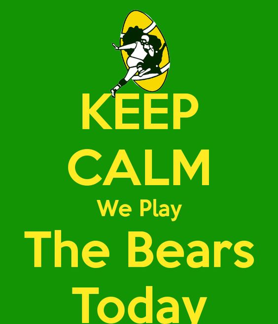 Keep Calm We Play The Bears Today.  The Green Bay Packers/ Chicago Bears rivalry will never get old.  Best rivalry in the NFL.