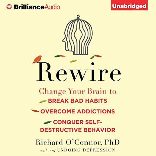 Rewire Audiobook By Richard O Connor Ph D Audible Com In 2020 Self Destructive Behavior Break Bad Habits Self Destruction