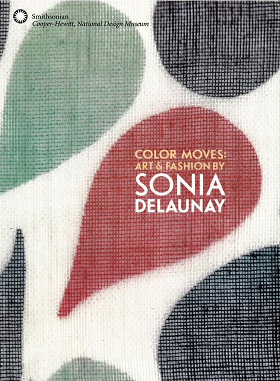 Color moves : art & fashion by Sonia Delaunay : [exhibition], Smithsonian, Cooper-Hewitt, National Design Museum, New York, March 18 - June 5, 2011] / edited by Matilda McQuaid and Susan Brown ; with contributions by Matteo de Leeuw-de Monti, Petra Timmer