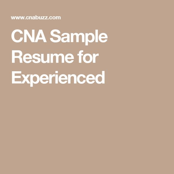 CNA Sample Resume for Experienced Nursing assistant and - cna sample resume