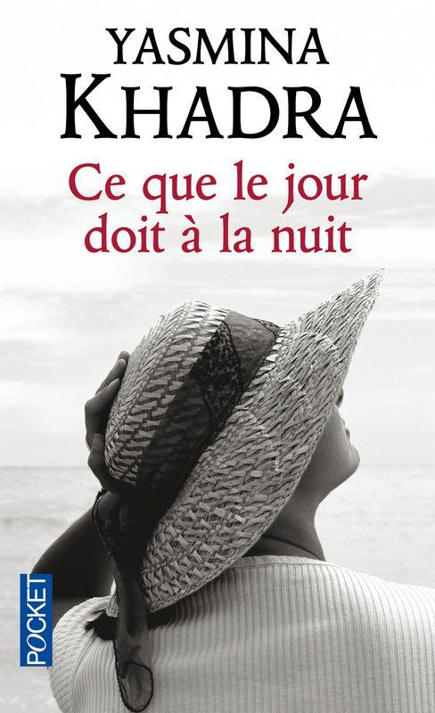 Yasmina KHADRA : Ce que le jour doir à la nuit http://www.pocket.fr/site/ce_que_le_jour_doit_a _la_nuit_&100&9782266192415.html