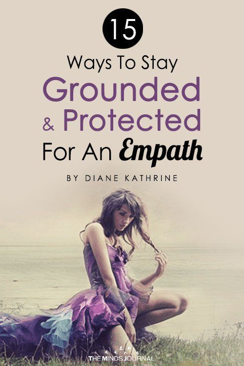 15 Ways To Stay Grounded And Protected For An Empath Empath Empath Protection Empath Abilities
