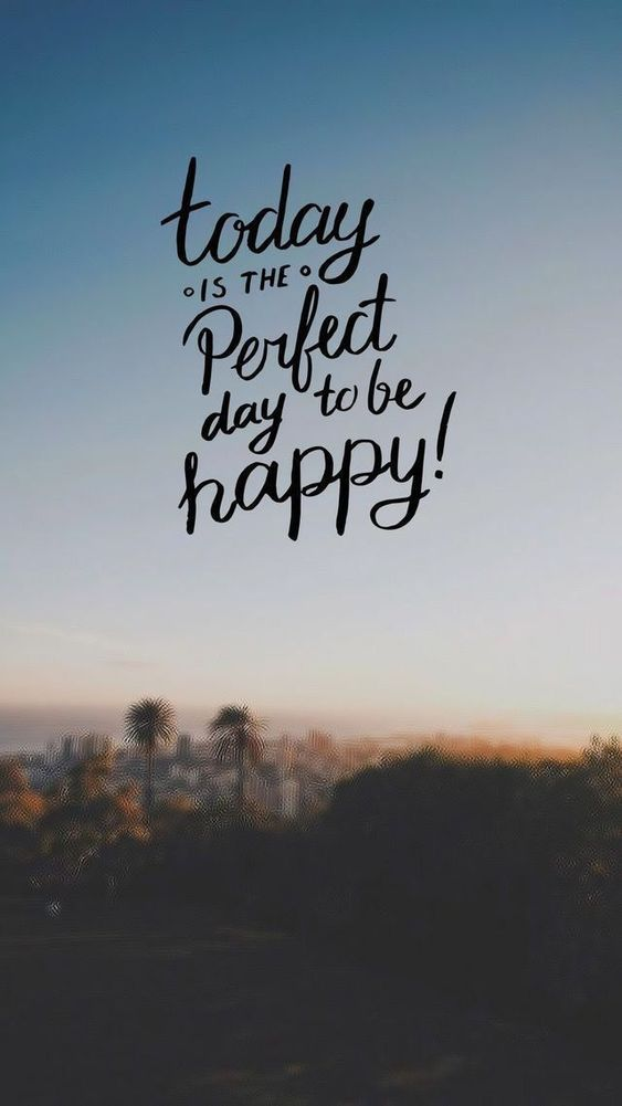 Today Is The Perfect Day To Be Happy Wallpaper Quotes Quote Backgrounds Happy Quotes