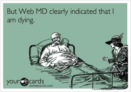 Darn you, WebMD. LOL