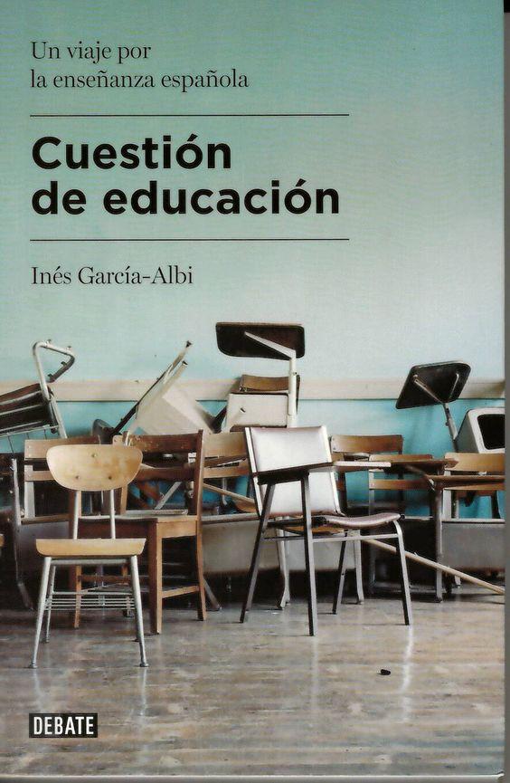 Cuestión de educación : [un viaje por la enseñanza española] / Inés García-Albi http://absysnetweb.bbtk.ull.es/cgi-bin/abnetopac01?TITN=527196