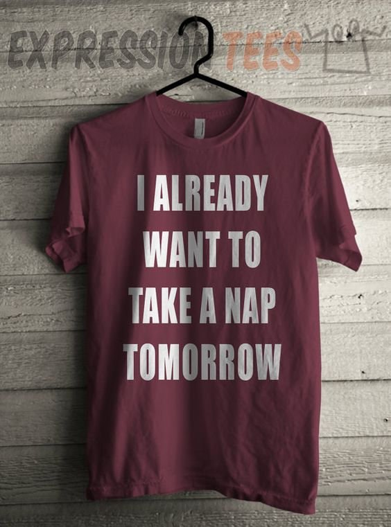 Mens I Already Want to Nap Shirt Printed Unisex by XpressionTees