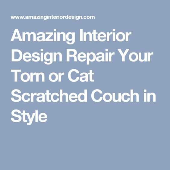 Amazing Interior Design Repair Your Torn or Cat Scratched Couch in Style