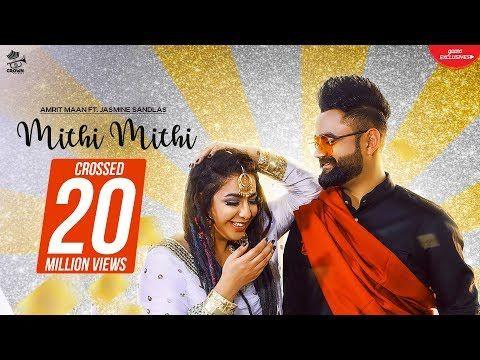 Mithi Mithi Full Video Amrit Maan Ft Jasmine Sandlas Intense New Punjabi Songs 2019 Youtube Songs Bollywood Songs Trending Videos