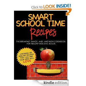 SMART SCHOOL TIME RECIPES: The Breakfast, Snack, and Lunchbox Cookbook for Healthy Kids and Adults [Kindle Edition] is FREE TODAY so GRAB it FAST!