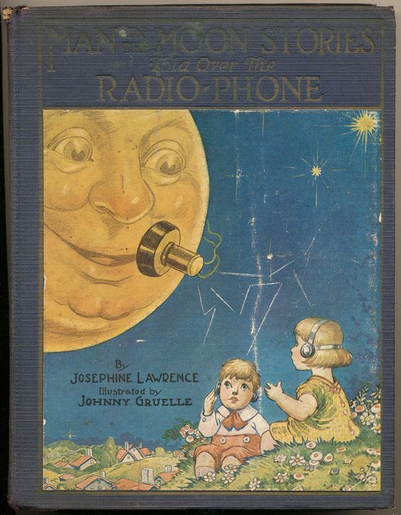 """""""Man in the Moon Stories Told Over the Radio-Phone"""" by Josephine Lawrence, illustrations by Johnny Gruelle. Published in 1922"""