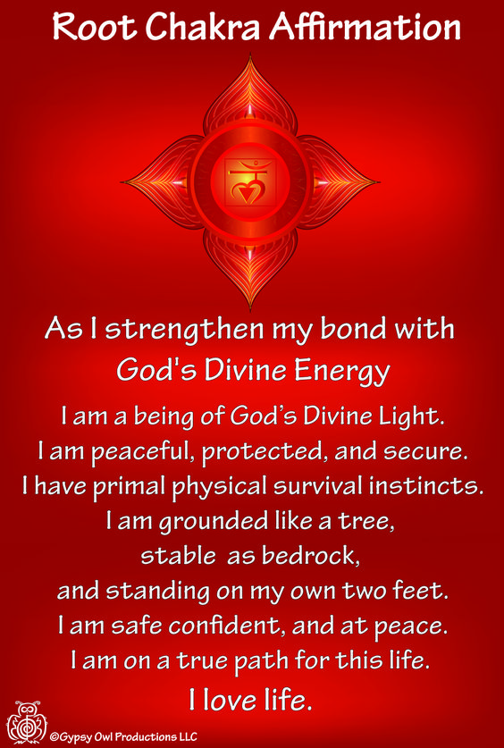 Root Chakra Affirmation. The first Chakra, Muladhara, color is red. First of the seven energy centers.The root chakra is located at the perineum, base of your spine, and defines our relation to Earth.