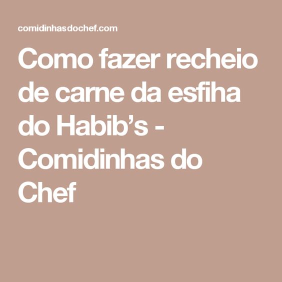 Como fazer recheio de carne da esfiha do Habib's - Comidinhas do Chef