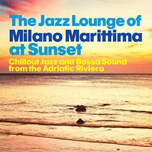 VA - The Jazz Lounge of Milano Marittima at Sunset: Chillout Jazz and Bossa Sound from the Adriatic Riviera (2014)