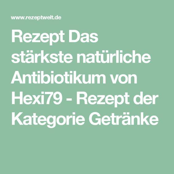Rezept Das stärkste natürliche Antibiotikum von Hexi79 - Rezept der Kategorie Getränke