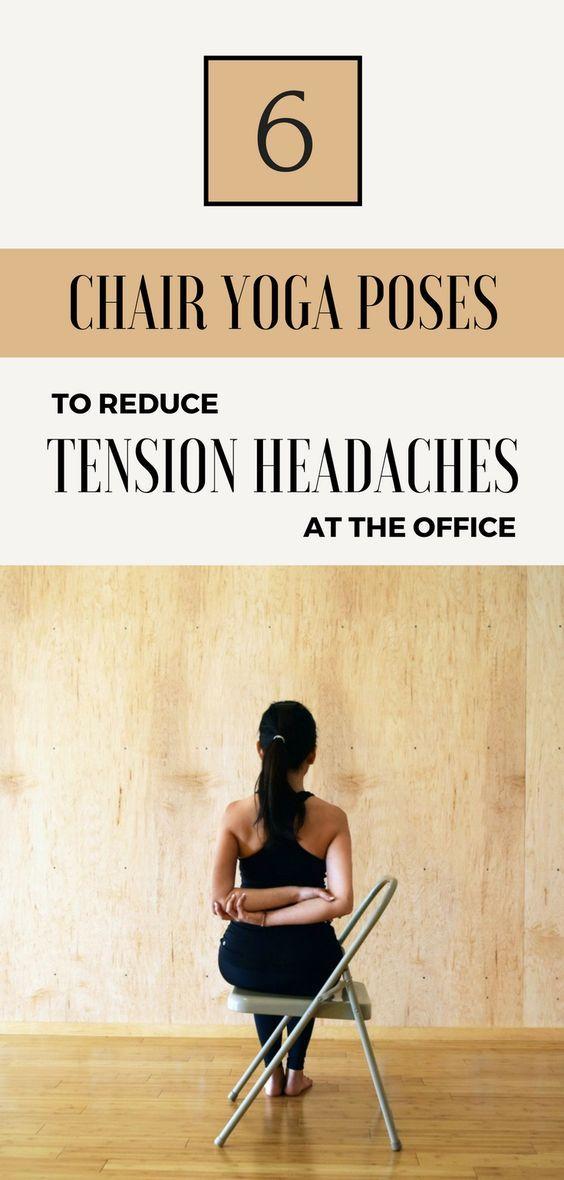 6 Chair Yoga Poses To Reduce Tension Headaches At The Office Tension Headache Chair Pose Yoga Yoga For Headaches