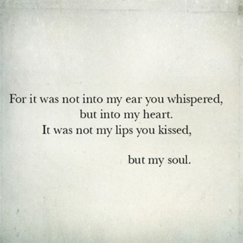 whisper into my heart and kiss my soul
