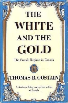The White and the Gold by Thomas B. Costain, Click to Start Reading eBook, This is the fascinating story of the French regime in  Canada. Few  periods in the history of North A
