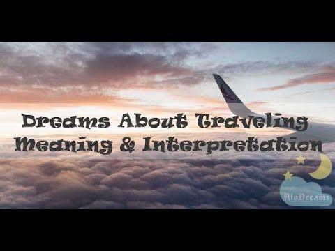 28 Dreams About Traveling Meaning Interpretation Dream Meanings Dreams Meaning Meant To Be