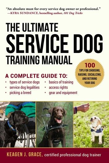The Ultimate Service Dog Training Manual 100 Tips For Choo In