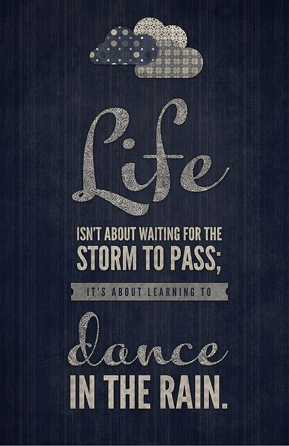 Life isn't about waiting for the storm to pass... #typography #font #clouds