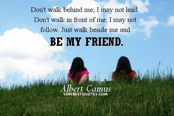 Google Image Result for http://www.verybestquotes.com/wp-content/uploads/2012/07/True-Friendship-Quotes-Dont-walk-behind-me...Be-my-friend-quotes.jpg