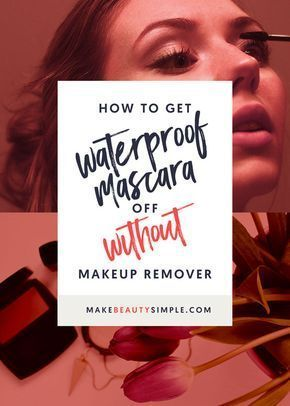 How To Get Waterproof Mascara Off Without Makeup Remover Make Beauty Simple Waterproof Eye Makeup Remover Waterproof Mascara Waterproof Mascara Remover