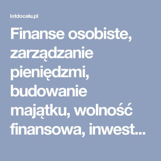 Finanse osobiste, zarządzanie pieniędzmi, budowanie majątku, wolność finansowa, inwestowanie w nieruchomości, inwestowanie na giełdzie