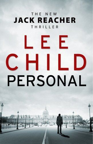 Personal (Jack Reacher 19) by Lee Child, 14.07.15 - nothing as reassuring as a Jack Reacher novel - full of action, suspense and great story telling.