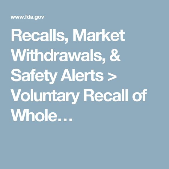 Recalls, Market Withdrawals, & Safety Alerts > Voluntary Recall of Whole…