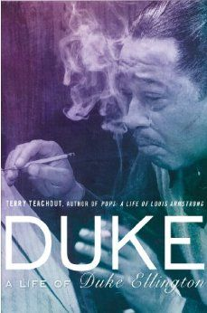 Duke: A Life of Duke Ellington: Terry Teachout