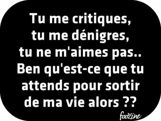 Tu me critiques, tu me dénigres, tu ne m'aimes pas..