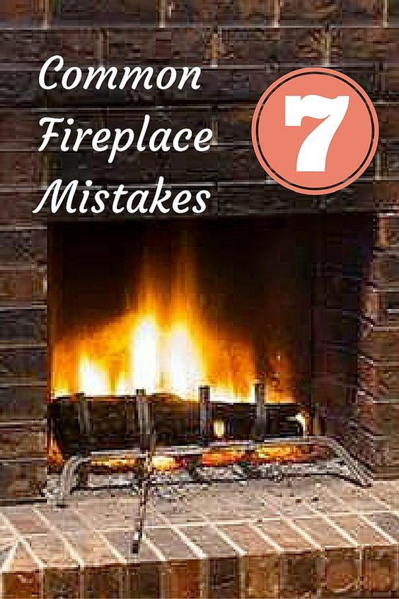 7 Mistakes Not To Make With Your Fireplace With Images Fireplace Fireplace Safety Clean Fireplace
