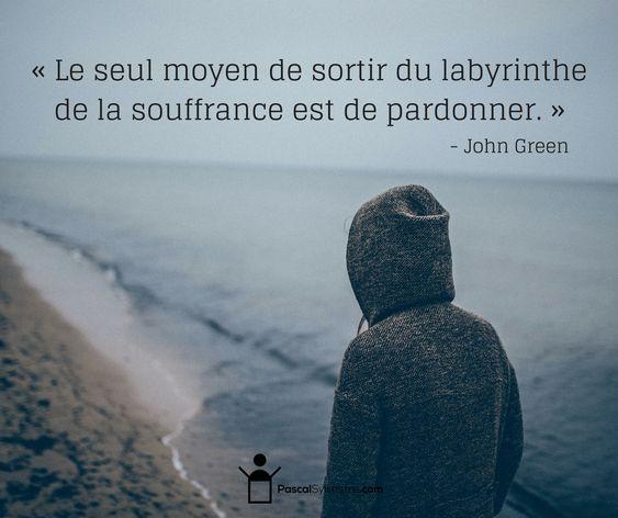 « Le seul moyen de sortir du labyrinthe de la souffrance est de pardonner. »