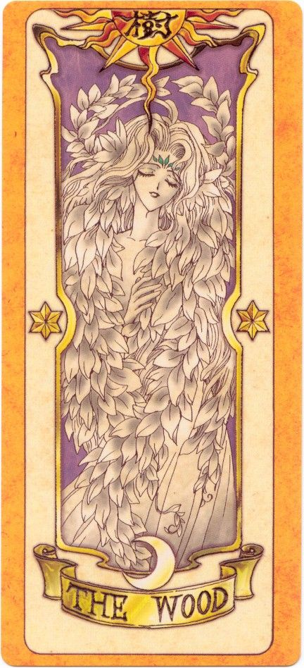Clow Cards - The Wood (樹). It is under the Watery and under the power of the Moon, Yue, and Eastern Magic.  The Wood appears as a beautiful, young woman with flowing hair. On her forehead is a leafy symbol and she has leafy, wing-like ears. In the Anime, she has a large bushy collar of foliage with long vines extending from it. In the manga, her body is naked and heavily decorated with flora, with frond-like wings on her back.