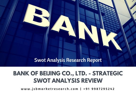 This Comprehensive Swot Profile Of Bank Of Beijing Co Ltd